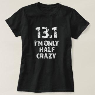 13,1, je suis chemise drôle folle seulement demi t-shirt