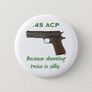 45 ACP, puisque le tir deux fois est idiot Badges