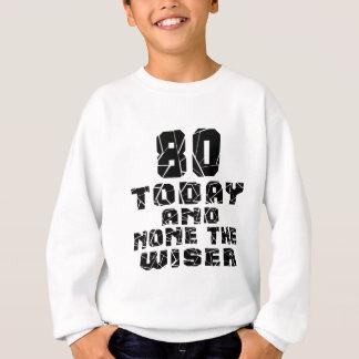80 aujourd'hui et aucun le plus sage sweatshirt