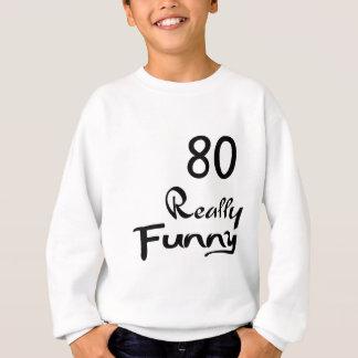 80 conceptions vraiment drôles d'anniversaire sweatshirt