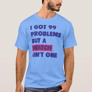 99 problèmes mais une bribe n'est pas une t-shirt