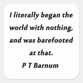 A commencé le monde - P T Barnum Sticker Carré