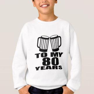 À mes 80 années d'anniversaire sweatshirt