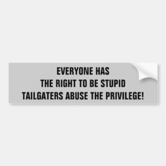 Abus de Tailgaters la droite d'être stupide Autocollant De Voiture
