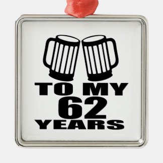 Acclamations à mes 62 années d'anniversaire ornement carré argenté