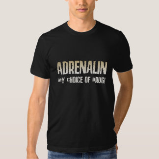 ADRÉNALINE ! Mon choix de drogue T-shirts