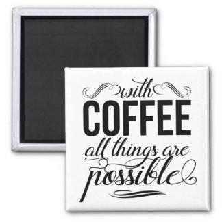 Aimant Avec du café toutes les choses sont possibles