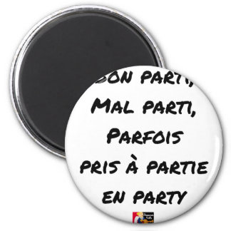 AIMANT BON PARTI, MAL PARTI, PARFOIS PRIS À PARTIE EN