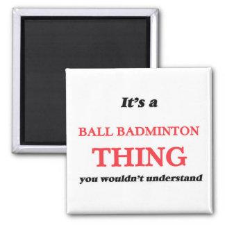 Aimant C'est une chose de badminton de boule, vous pas