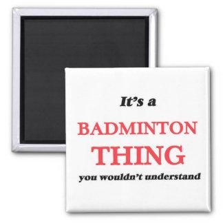 Aimant C'est une chose de badminton, vous ne comprendrait