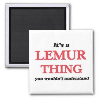Aimant C'est une chose de lémur, vous ne comprendrait pas