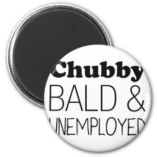 Aimant Chauve et sans emploi potelés