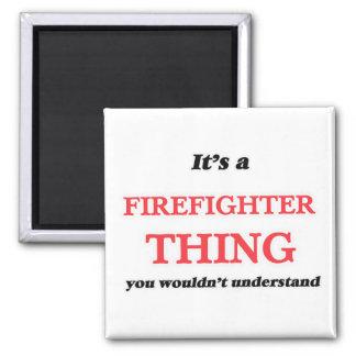Aimant Il est et chose de sapeur-pompier, vous pas