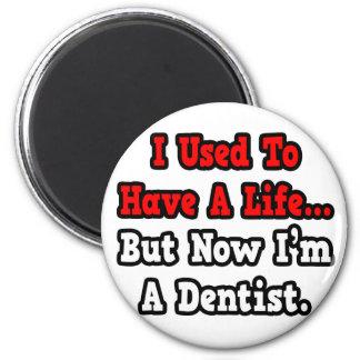 Aimant J'avais l'habitude d'avoir un dentiste de la vie…