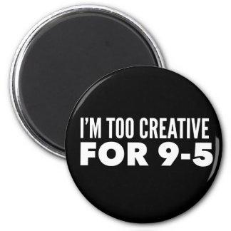 Aimant Je suis trop créatif pour 9-5