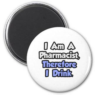 Aimant Je suis un pharmacien, par conséquent je bois