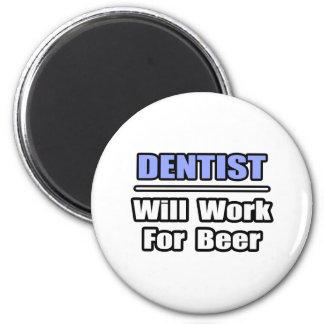 Aimant Le dentiste… travaillera pour la bière