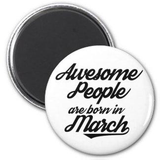 Aimant Les personnes impressionnantes sont nées en mars