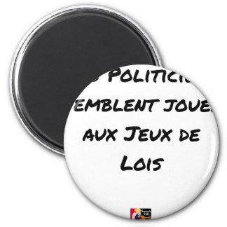 AIMANT LES POLITICIENS SEMBLENT JOUER AUX JEUX DE LOIS
