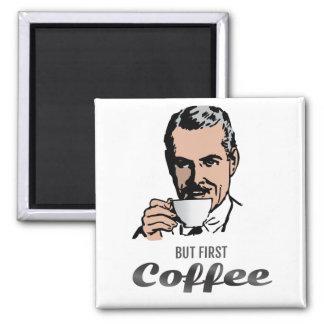 Aimant Mais d'abord - café