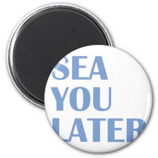 Aimant Mer vous plus tard