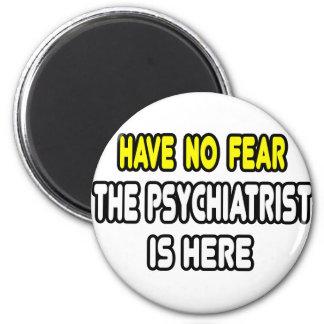 Aimant N'ayez aucune crainte, le psychiatre est ici
