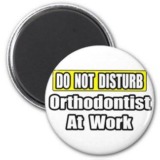 Aimant Ne dérangez pas… l'orthodontiste au travail