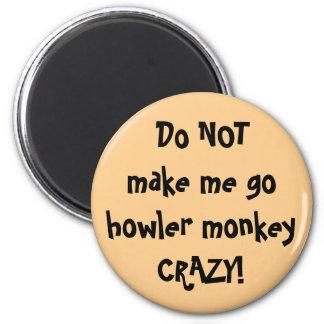 Aimant Ne m'incitez pas à aller singe d'hurleur fou !