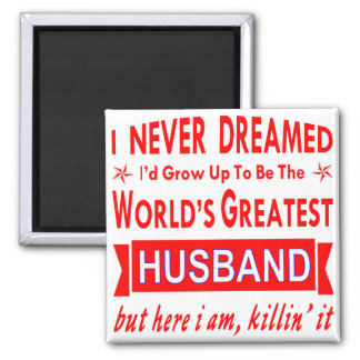 Aimant Non jamais rêvé je serais le plus grand mari du