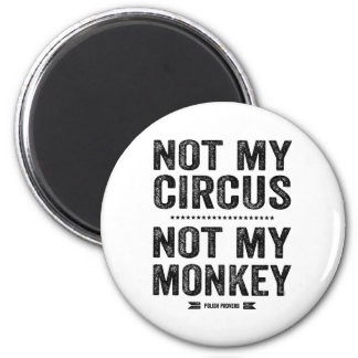 Aimant Non mon cirque non mon singe