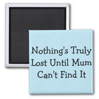 Aimant Rien n'est vraiment perdu jusqu'à la maman ne peut