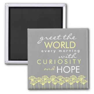 Aimant Saluez le monde avec la curiosité et espérez