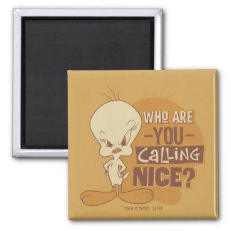 Aimant TWEETY™- qui êtes-vous appelant Nice ?