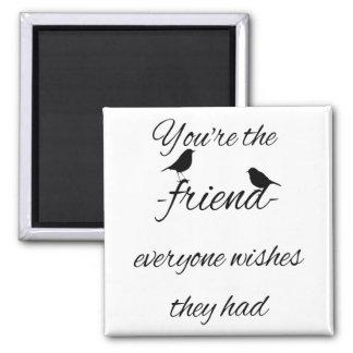 Aimant Vous êtes l'ami que chacun souhaite qu'ils aient
