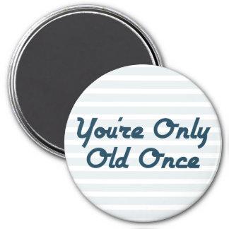 Aimant Vous êtes seulement vieux une fois