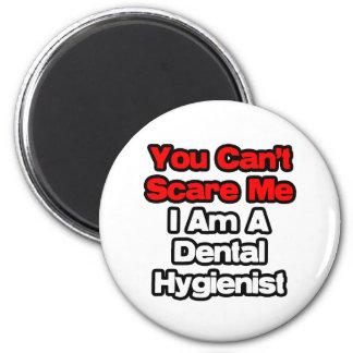 Aimant Vous ne pouvez pas m'effrayer… hygiéniste dentaire