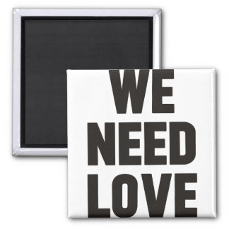 Aimant we need love