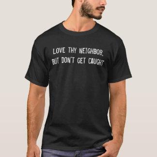 Aimez thy voisin, mais ne vous faites pas attraper t-shirt