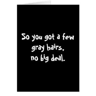 Ainsi vous avez obtenu quelques poils gris aucune carte de vœux