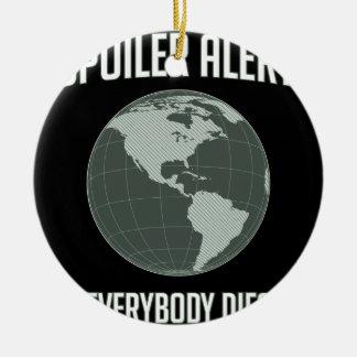 Alerte de spoiler de la terre Tout le monde meur Décorations Pour Sapins De Noël