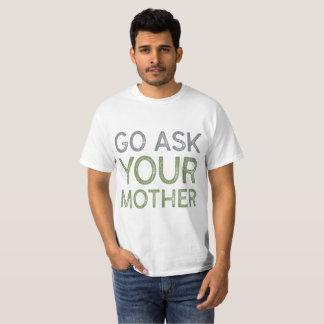 Allez demandent à votre mère t-shirt