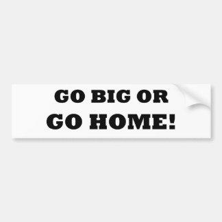 Allez grand ou rentrez à la maison ! autocollant de voiture