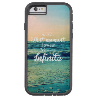 And in that moment, I swear we were infinite. Tough Xtreme iPhone 6 Case