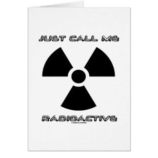 Appelez-juste moi radioactif (le signe radioactif) carte de vœux