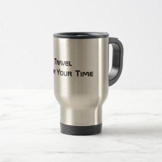 Appréciez votre temps - tasse de voyage (la tasse