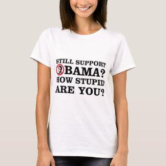 Appui toujours Obama ? Combien stupides êtes-vous T-shirt