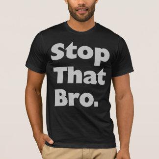 Arrêtez ce T-shirt de Bro