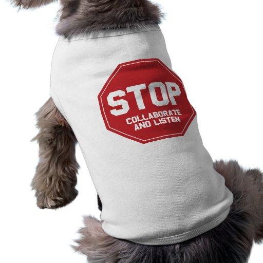 arrêtez collaborent et écoutent tee-shirt pour animal domestique