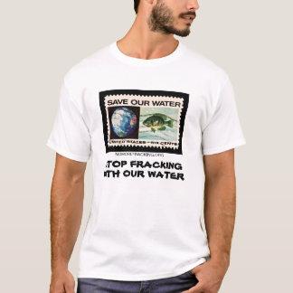 Arrêtez Fracking avec de l'eau notre T-shirt