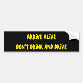 Arrivez vivant ne boivent pas et ne conduisent pas autocollant de voiture